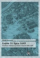 Okładka książki Łojów 31 lipca 1649. Działania wojenne na Litwie w latach 1648-1649 Witold Biernacki