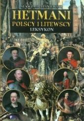 Okładka książki Hetmani polscy i litewscy. Leksykon Sławomir Leśniewski