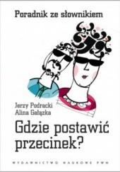 Okładka książki Gdzie postawić przecinek. Poradnik ze słownikiem Jerzy Podracki,Alina Gałązka