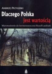 Okładka książki Dlaczego Polska jest wartością. Wprowadzenie do hermeneutycznej filozofii polityk Andrzej Przyłębski