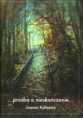 Okładka książki Prośba o nieskończenie... Joanna Kulmowa