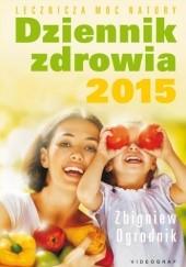 Okładka książki Dziennik zdrowia 2015. Lecznicza moc natury Zbigniew Ogrodnik