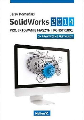 Okładka książki SolidWorks 2014. Projektowanie maszyn i konstrukcji. Praktyczne przykłady Jerzy Domański