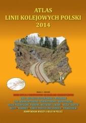 Okładka książki Atlas linii kolejowych Polski 2014 Marcin Stiasny