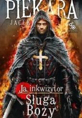 Okładka książki Ja, inkwizytor. Sługa Boży Jacek Piekara
