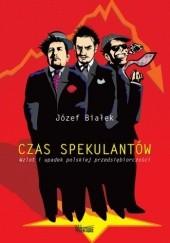 Okładka książki Czas spekulantów. Wzlot i upadek polskiej przedsiębiorczości Józef Białek