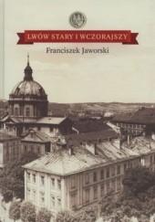 Okładka książki Lwów stary i wczorajszy Franciszek Jaworski
