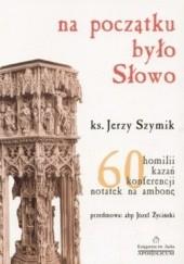 Okładka książki Na początku było Słowo Jerzy Szymik