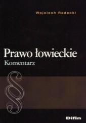 Okładka książki Prawo łowieckie. Komentarz Wojciech Radecki