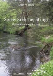 Okładka książki Śpiew srebrnej strugi Robert Tracz