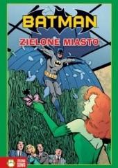 Okładka książki Batman. Zielone miasto Scott Ciencin,Rick Burchett