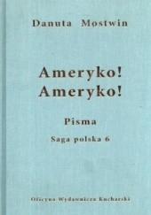 Okładka książki Ameryko! Ameryko! Pisma. Saga polska 6 Danuta Mostwin