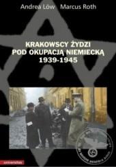 Okładka książki Krakowscy Żydzi pod okupacją niemiecką 1939-1945 Andrea Löw,Marcus Roth