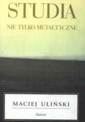 Okładka książki Studia nie tylko metaetyczne Maciej Uliński