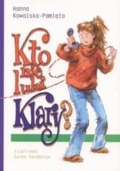 Okładka książki Kto nie lubi Klary? Hanna Kowalska-Pamięta
