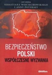 Okładka książki Bezpieczeństwo Polski. Współczesne wyzwania Sebastian Wojciechowski,Anna Potyrała