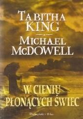 Okładka książki W cieniu płonących świec Michael McDowell,Tabitha King