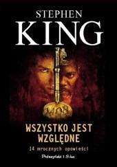 Okładka książki Wszystko jest względne. 14 mrocznych opowieści Stephen King