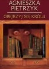 Okładka książki Obejrzyj się królu Agnieszka Pietrzyk
