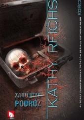 Okładka książki Zabójcza podróż Kathy Reichs