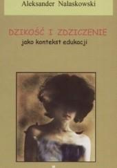 Okładka książki Dzikość i zdziczenie jako kontekst edukacji Aleksander Nalaskowski