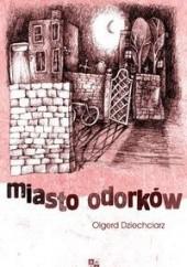 Okładka książki Miasto Odorków Olgerd Dziechciarz