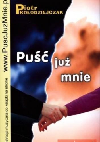 Okładka książki Puść już mnie Piotr Kołodziejczak