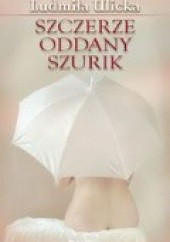 Okładka książki Szczerze oddany Szurik Ludmiła Ulicka