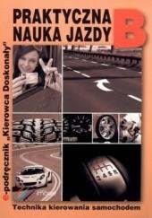 Okładka książki Praktyczna nauka jazdy B. Technika kierowania samochodem