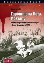 Okładka książki Zapomniana flota. Mokrany. Polska Marynarka Wojenna w wojnie z Rosją Sowiecką w 1939 r.