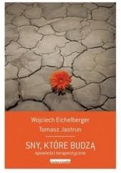 Okładka książki Sny, które budzą Wojciech Eichelberger,Tomasz Jastrun