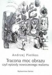 Okładka książki Tracona moc obrazu czyli epizody nowoczesnego realizmu Andrzej Pieńkos