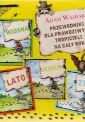 Okładka książki Przewodniki dla prawdziwych tropicieli na cały rok. Wiosna + Lato + Jesień + Zima (komplet) Adam Wajrak