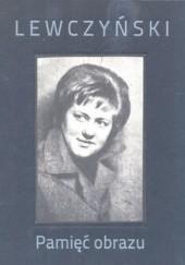 Okładka książki Lewczyński. Pamięć obrazu + Świat z widzenia. O fotografiach Jerzego Lewczyńskiego (DVD) Wojciech Nowicki