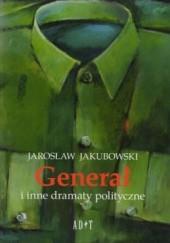 Okładka książki Generał i inne dramaty polityczne Jarosław Jakubowski