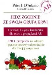 Okładka książki Jedz zgodnie ze swoją grupą krwi. Osobista książka kucharska dla osób z grupą krwi AB Peter J. D'Adamo,Kristin O'Connor