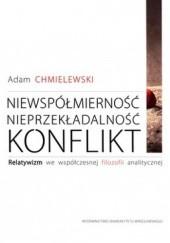 Okładka książki Niewspółmierność, nieprzekładalność, konflikt Adam Chmielewski