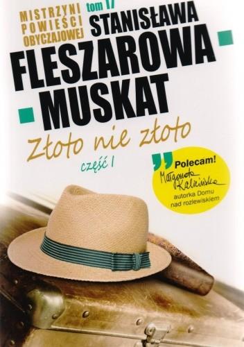 Okładka książki Złoto nie złoto (Część I i II) Stanisława Fleszarowa-Muskat