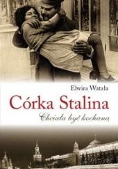 Okładka książki Córka Stalina. Chciała być kochaną Elwira Watała