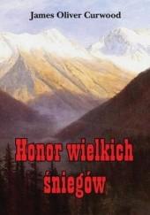 Okładka książki Honor wielkich śniegów James Oliver Curwood