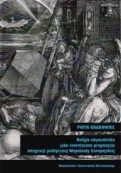 Okładka książki Religia obywatelska jako teoretyczna propozycja integracji politycznej Wpólnoty Europejskiej Piotr Grabowiec