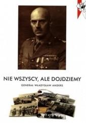 Okładka książki Nie wszyscy, ale dojdziemy. Generał Władysław Anders