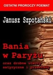 Okładka książki Bania w Paryżu oraz drobne utwory satyryczne i przekłady Janusz Szpotański