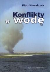 Okładka książki Konflikty o wodę Piotr Kowalczak