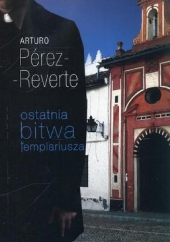 Znalezione obrazy dla zapytania Arturo Perez-Reverte Ostatnia bitwa templariusza