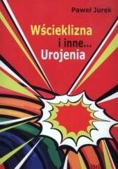 Okładka książki Wścieklizna i inne... Urojenia Paweł Jurek