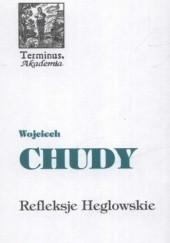Okładka książki Refleksje Heglowskie na początek trzeciego tysiąclecia Wojciech Chudy