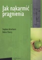 Okładka książki Jak nakarmić pragnienia Stephen Arterburn,Debra Cherry
