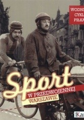 Okładka książki Sport w przedwojennej Warszawie. Wodniacy, cykliści, piłkarze
