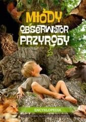 Okładka książki Młody Obserwator Przyrody. Encyklopedia Joanna Liszewska,Marta Maruszczak,Grażyna Maternicka